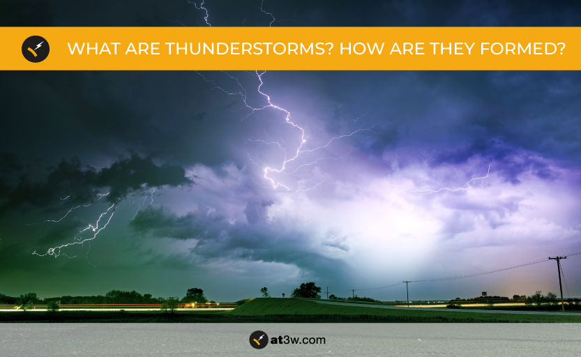 What are thunderstorms and how are they formed?