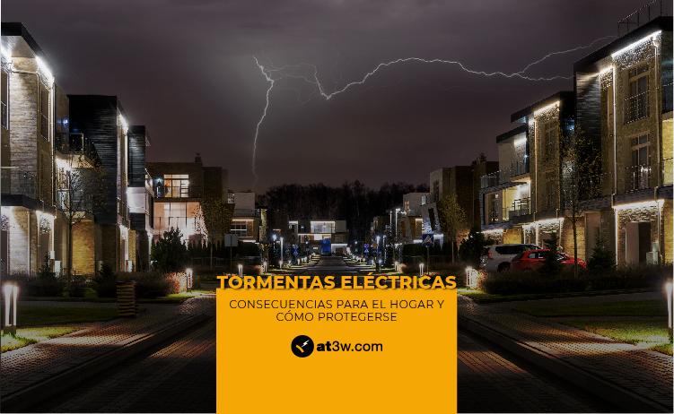 Tormentas eléctricas: consecuencias para el hogar y cómo protegerse