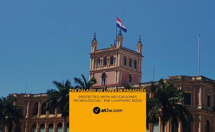 The Palacio de López in Paraguay is protected with Aplicaciones Tecnológicas´ ESE lightning rods