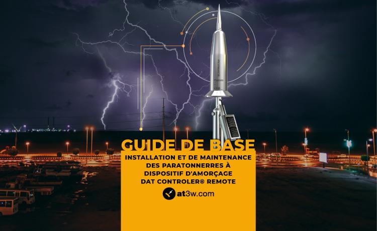 Guide de base d'installation et de maintenance des paratonnerres à dispositif d'amorçage (PDA) DAT CONTROLER® REMOTE d'Aplicaciones Tecnológicas