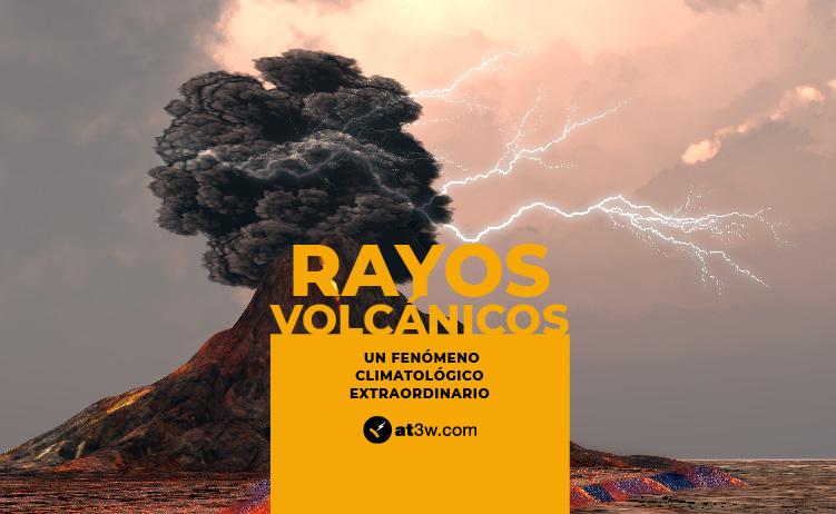 Rayos volcánicos: un fenómeno climatológico extraordinario
